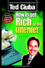 How to Get Rich on the Internet : America's 21 Top-Gun Internet Marketers...