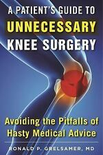 A Patient's Guide to Unnecessary Knee Surgery : How to Avoid the Pitfalls of...