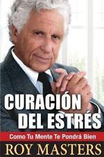Curaci�n Del Estr�s : Como Tu Mente Te Pondr� Bien by Roy Masters (2013,...