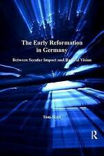 The Early Reformation in Germany: Between Secular Impact and Radical Vision by Tom Scott (Hardback, 2013)