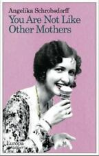 You Are Not Like Other Mothers by Schrobsdorff, Angelika