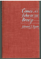 Comes an Echo on the Breeze by Edward Ryan 1949 1st Ed. Lincoln Vintage Book!