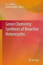 Green Chemistry: Synthesis of Bioactive Heterocycles (2014, Hardcover)