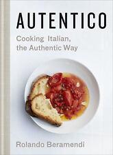 Autentico : Simply Delicious Recipes for Classic Italian Dishes