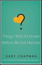 Things I Wish I'd Known Before We Got Married by Gary D Chapman