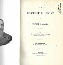 The Baptist History of South Dakota. by T.M. Shanafelt. Sioux Falls, S.D. 1899.