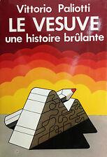(Vesuvio) LE VESUVE  UNE HISTOIRE BRÛLANTE  Di V. Paliotti  Napoli 1981