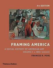 Framing America : A Social History of American Art: Volume 2 by Frances K. Pohl