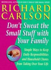 Don't Sweat the Small Stuff with Your Family: Simple Ways to Keep Loved Ones a,