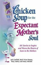 Chicken Soup for the Soul: Chicken Soup for the Expectant Mother's Soul : 101 S…