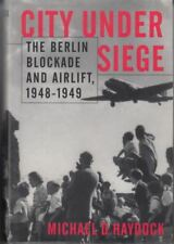 City Under Siege: The Berlin Blockade and Airlift, 1948-49 : Michael D. Haydock
