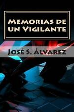 Memorias de un Vigilante by José S. Alvarez (2015, Paperback)
