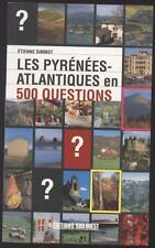 Les Pyrenees Atlantiques En 500 Questions - Collectif