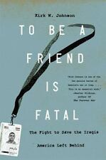 To Be a Friend Is Fatal: The Fight to Save the Iraqis America Left Behind