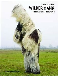 Wilder Mann : The Image of the Savage, Hardcover by Freger, Charles (PHT); Wi...