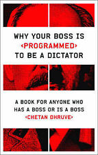 Why Your Boss Is Programmed to Be a Dictator: A Book for Anyone Who Has a Boss o