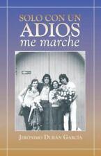 Solo con un Adios - Me Marche by Jer�nimo Dur�n Garc�a (2013, Paperback)