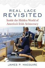 Real Lace Revisited : Inside the Hidden World of America S Irish Aristocracy...