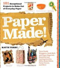 Paper Made!: 101 Exceptional Projects to Make Out of Everyday Paper by Kayte Ter