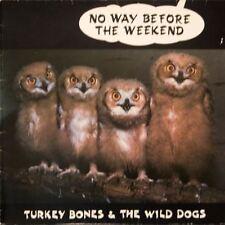 No Way Before The Weekend (UK 1985) : Turkey Bones & The Wild Dogs