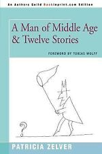 A Man of Middle Age and Twelve Stories by Patricia Zelver (2007, Paperback)