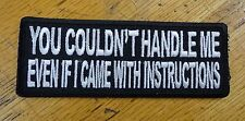YOU COULDN'T HANDLE ME EVEN IF I CAME WITH INSTRUCTIONS EMBROIDERED PATCH