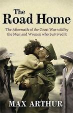 The Road Home: The Aftermath of the Great War Told by the Men and Women Who...