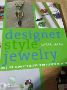 Designer Style Jewelry Techniques & Projects Design Instructions Sherri Haab