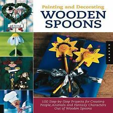Painting and Decorating Wooden Spoons : 115 Step-By-Step Projects for Making...