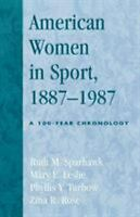 American Women in Sport, 1887-1987 : A 100-Year Chronology-ExLibrary