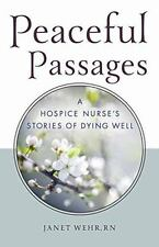 Peaceful Passages : A Hospice Nurse's Stories of Dying Well by Janet Wehr...