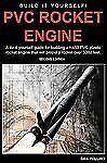 DAN POLLINO - PVC Rocket Engine:Do-it-yourself guide for building K450 PVC