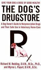 The Dog's Drugstore : A Dog Owner's Guide to Nonprescription Drugs and Their...
