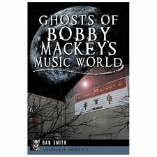 Haunted America: Ghosts of Bobby Mackey's Music World by Dan Smith (2013,...
