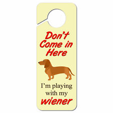 Don't Come in Here I'm Playing with My Wiener Plastic Door Knob Hanger Sign