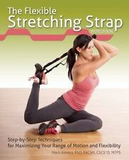 The Flexible Stretching Strap Workbook: Step-by-Step Techniques for Maximizing Y