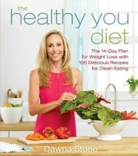 The Healthy You Diet : The 14-Day Plan to Weight Loss with 100 Delicious Recipes