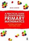 A Practical Guide to Transforming Primary Mathematics : Activities and Tasks...