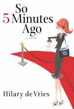 Hilary De Vries • So Five Minutes Ago (2004) • 1st Ed • Hardcover • $22 • GUC