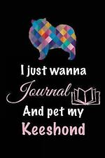 I Just Wanna Journal and Pet My Keeshond : Dog Lover Gifts, 6 X 9, 108 Lined.