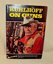 Kuhlhoff on Guns by Pete Kuhlhoff hc 1970 Sharpshooting Rifles Cartridges Tips