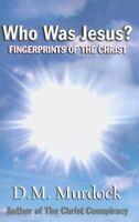 Who Was Jesus? : Fingerprints of the Christ, Paperback by Murdock, D. M.; Pri...