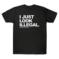 I Just Look Illegal Deport Racism Men's T-Shirt Graphic Cotton Short Sleeve Tee