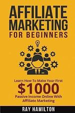 Affiliate Marketing: Learn How to Make Your First $1000 Passive Income Online...