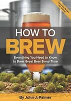 How To Brew: Everything You Need to Know to Brew Great Beer Every Time NEW BOOK