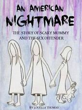 An American Nightmare : The Story of Scary Mommy and the Sex Offender by...