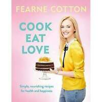Fearne Cotton cook Eat Love Book NEW