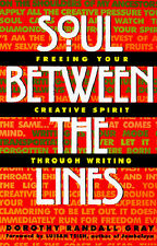 Soul Between the Lines Freeing Your Creative Spirit Through Writing Dorothy Gray