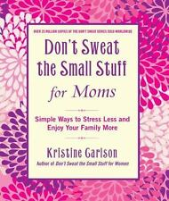 Don't Sweat the Small Stuff for Moms : Simple Ways to Stress Less and Enjoy You…