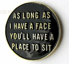 ADULT HUMOR NOVELTY PLACE TO SIT FACE FUNNY LAPEL PIN BADGE 1 INCH